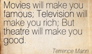 Quotation-Terrence-Mann-famous-television-good-theatre-movies-Meetville-Quotes-19522